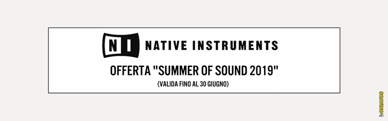Offerte summer of sound Native Instruments 2019 valide fino al 30 Giugno